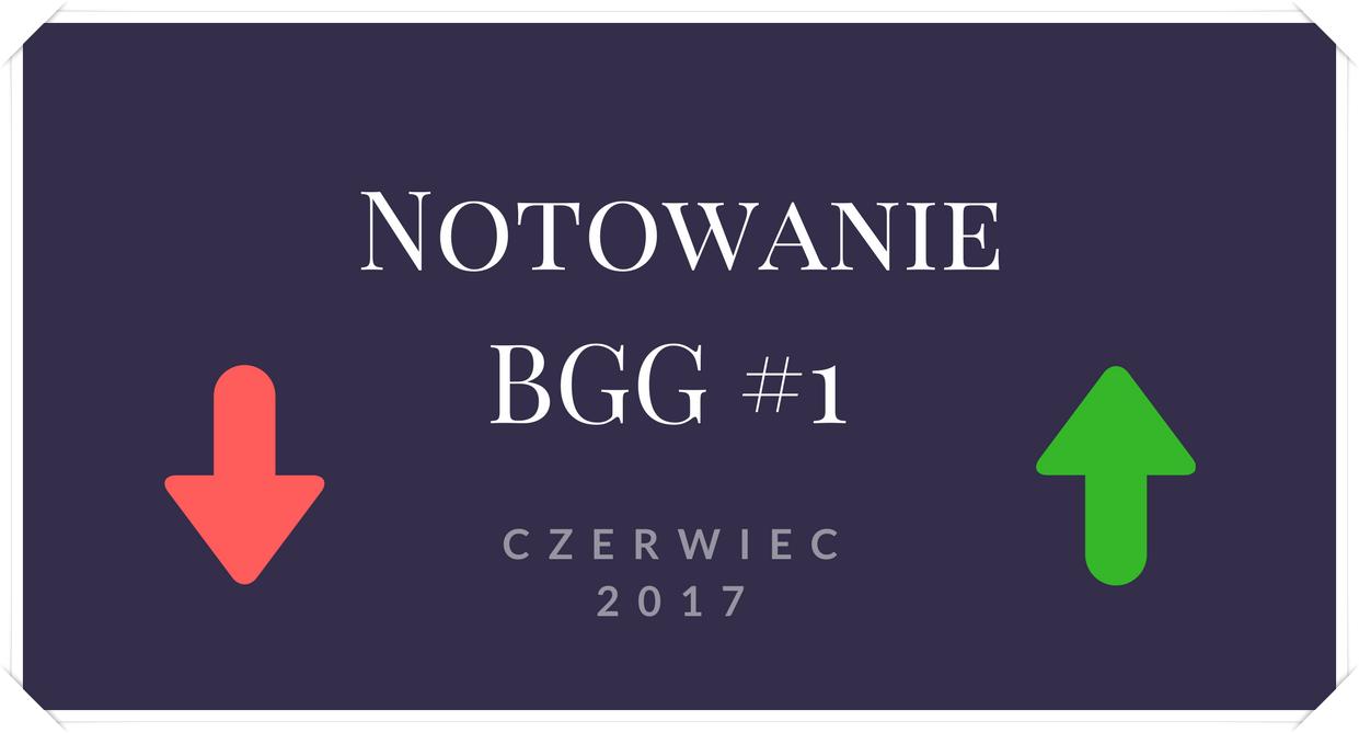 Notowanie BGG 1 1 Notowanie BGG #1   Czerwiec 2017