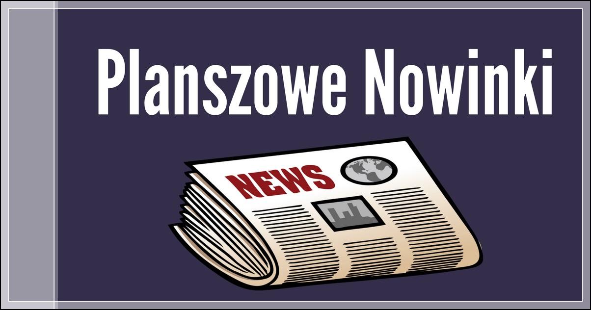 Planszowe Nowinki 3 1 Podsumowanie miesiąca   Czerwiec 2017