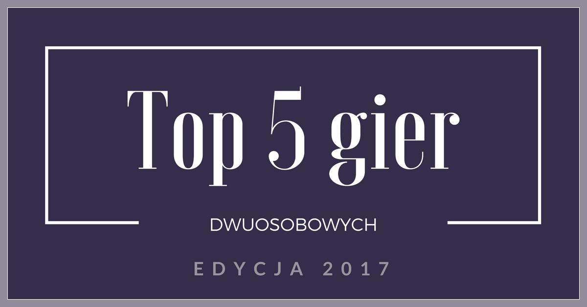 Top 5 Gier Dwuosobowych Wedlug Bloga Diceland Edycja 2017