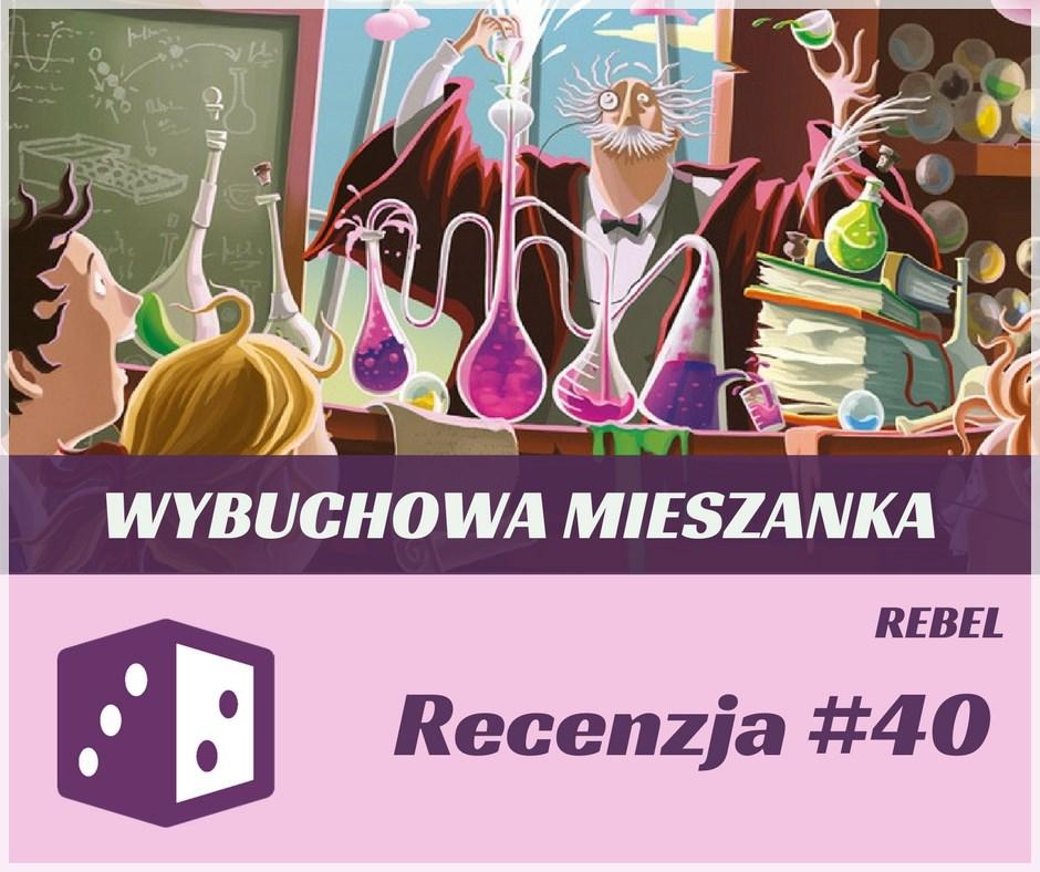 Recenzja 40 Recenzja #40 Wybuchowa Mieszanka