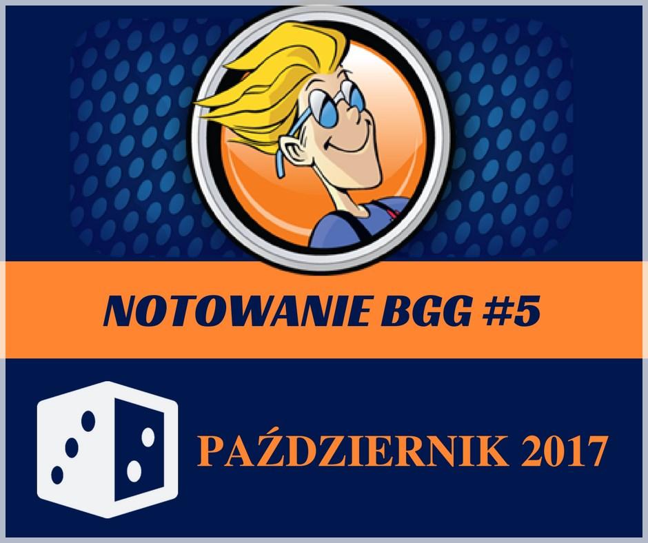 Notowanie BGG 5 Notowanie BGG #5   Październik 2017