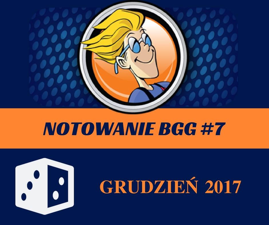 Notowanie BGG 7 Notowanie BGG #7   Grudzień 2017