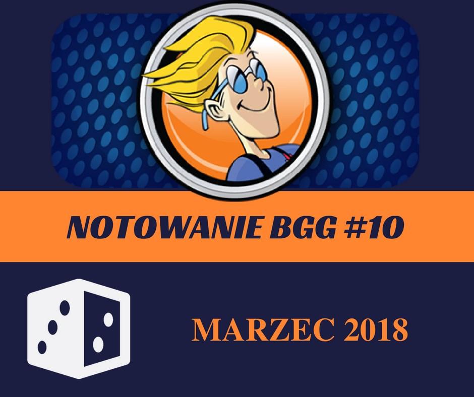 Notowanie BGG 10 Notowanie BGG #10   Marzec 2018