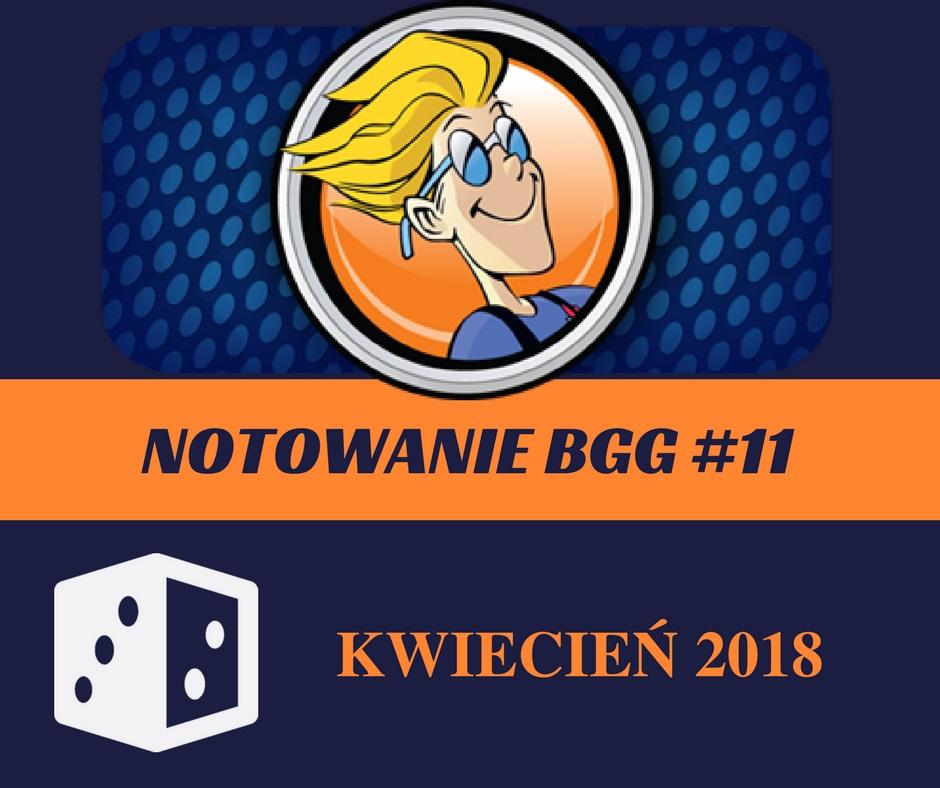 Notowanie BGG 11 Notowanie BGG #11   Kwiecień 2018