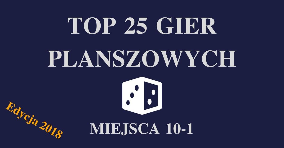 Top 10 gier 2018 Top 25 gier planszowych   Edycja 2018   miejsca od 10 do 1