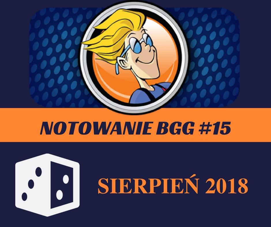 Notowanie BGG 15 Notowanie BGG #15   Sierpień 2018