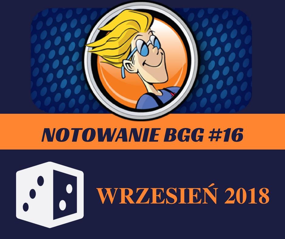 Notowanie BGG 16 Notowanie BGG #16   Wrzesień 2018