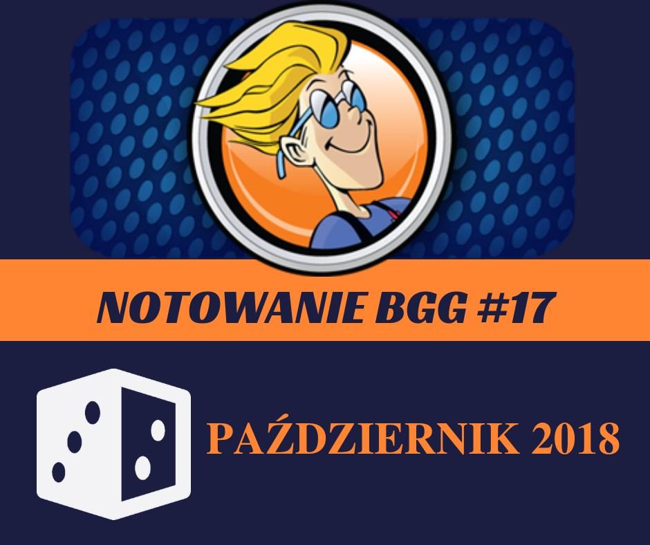 Notowanie BGG 17 Notowanie BGG #17   Październik 2018