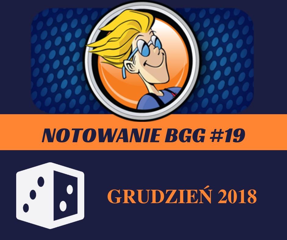 Notowanie BGG 19 Notowanie BGG #19   Grudzień 2018