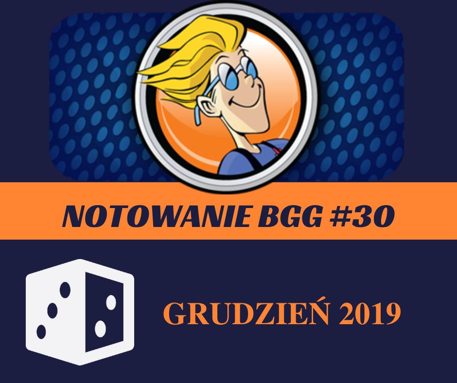 Notowanie BGG 30 Notowanie BGG #30   Grudzień 2019